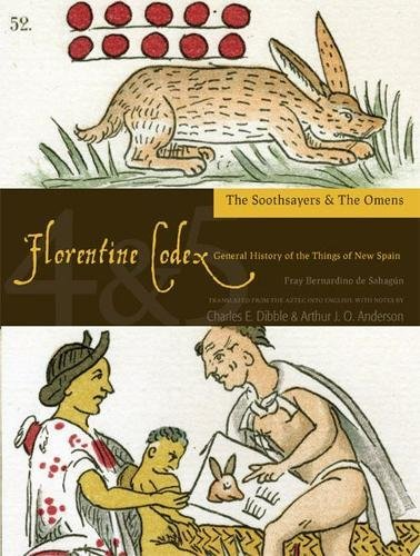 Florentine Codex: Books 4 and 5: Book 4 and 5: The Soothsayers, the Omens (Florentine Codex: General History of the Things of New Spain)