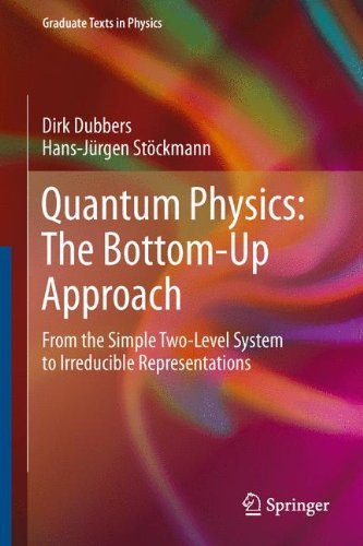 Quantum Physics: The Bottom-Up Approach: From the Simple Two-Level System to Irreducible Representations (Graduate Texts