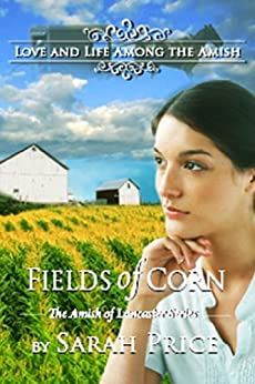 Fields of Corn (The Amish of Lancaster: An Amish Christian Romance Book 1) by [Price, Sarah]