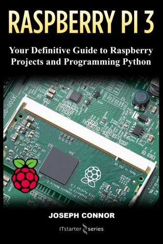 Price comparison product image Raspberry PI3: Your Definite Guide to Raspberry Projects and Python Programming: Learn the Basics of Raspberry PI3 in One Week