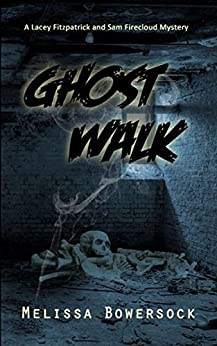 Ghost Walk (A Lacey Fitzpatrick and Sam Firecloud Mystery Book 1) by [Bowersock, Melissa]