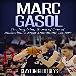 Marc Gasol: The Inspiring Story of One of Basketball's Most Dominant Centers | Clayton Geoffreys