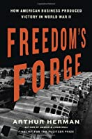 Freedom's Forge: How American Business Produced Victory in World War II Front Cover