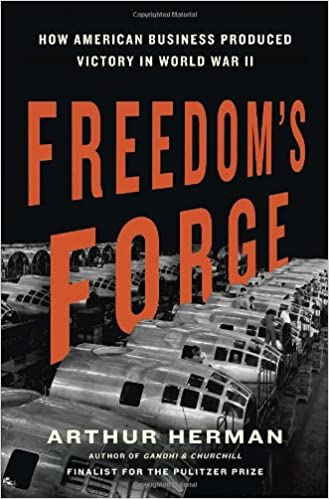 Freedoms Forge How American Business Produced Victory in World War II