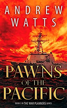 Pawns of the Pacific (The War Planners Book 3) by [Watts, Andrew]
