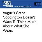 Vogue's Grace Coddington Doesn't Want To Think Much About What She Wears | Alec Baldwin,Grace Coddington