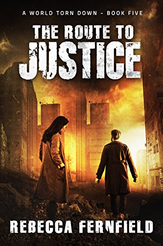 The Route to Justice: A post-apocalyptic survival thriller (A World Torn Down Book 5) by [Fernfield, Rebecca]