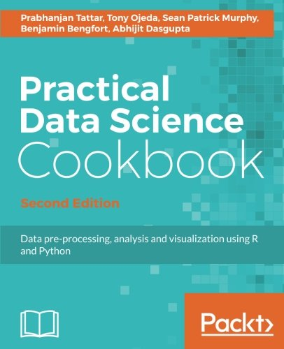 Practical Data Science Cookbook - Second Edition: Data pre-processing, analysis and visualization using R and Python
