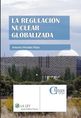 Descargar Libro La Regulación Nuclear Globalizada Antonio Morales Plaza