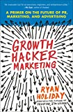Growth Hacker Marketing: A Primer on the Future