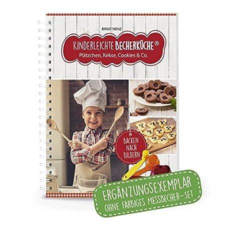Kinderleichte Becherküche - Plätzchen, Kekse, Cookies & Co. (Band 3): ERGÄNZUNGSEXEMPLAR (ohne 3-teiliges Messbecher-Set), 10 tolle Keks- und Plätzchenrezepte, Original aus