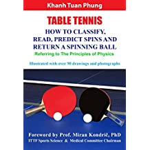 Table Tennis: How to Classify, Read, Predict Spins & Return a Spinning Ball: Referring to the Principles of Physics