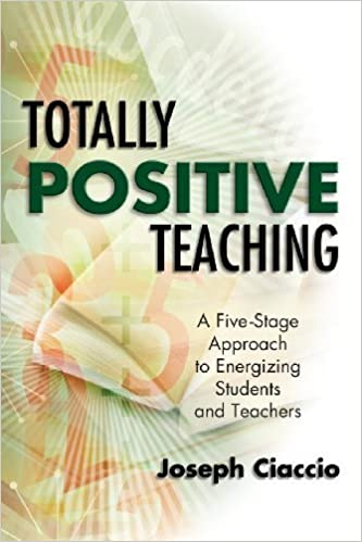 Book Totally Positive Teaching: A Five-Stage Approach to Energizing Students and Teachers 1st edition by Ciaccio, Joseph (2004)