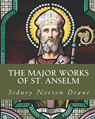 The Major Works of St. Anselm: Proslogium; Monologium; An Appendix in Behalf of the Fool by Guanilon; Cur Deus Homo