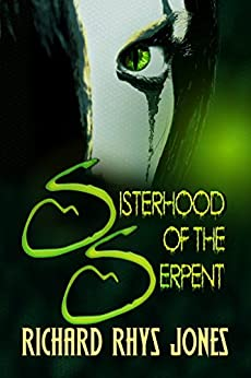 The Sisterhood of the Serpent by [Jones, Richard Rhys]