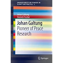 Johan Galtung: Pioneer of Peace Research (SpringerBriefs on Pioneers in Science and Practice)