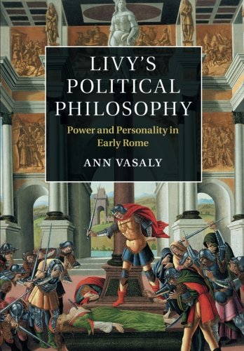 Livy's Political Philosophy: Power and Personality in Early Rome