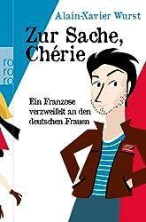 Zur Sache, Chérie: Ein Franzose verzweifelt an den deutschen Frauen