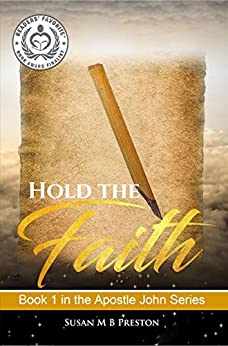 Hold the Faith: Early Christianity Comes to Life (The Apostle John Series Book 1) (English Edition) por [Preston, Susan M B]