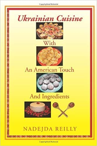 Book Ukrainian Cuisine with an American Touch and Ingredients by Reilly, Nadejda (2010)