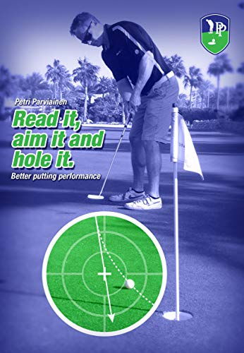 Read it, aim it and hole it: Better putting performance por Petri Parviainen
