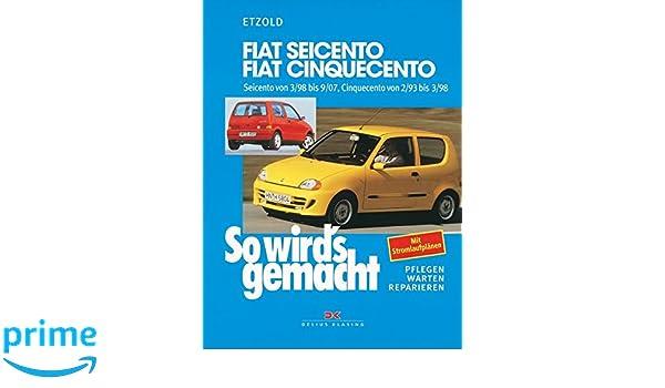 Fiat Seicento / Fiat Cinquecento: Pflegen - warten - reparieren. Seicento ab 3/98, Cinquecento von 2/93 bis 3/98. 0,9 l/29 kW 40 PS ab 2/93.
