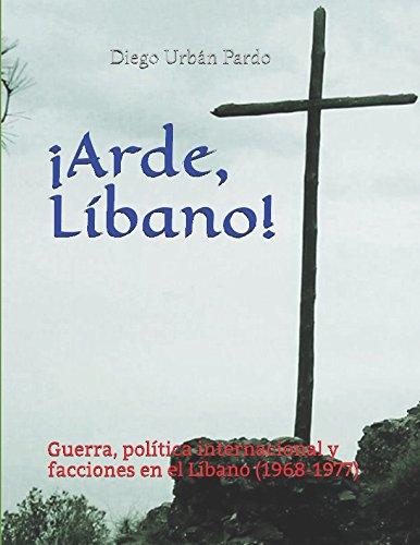 ¡Arde, Libano!: Guerra, politica internacional y facciones en el Libano (1968-1977) (Spanish Edition) [Diego Urban Pardo] (Tapa Blanda)