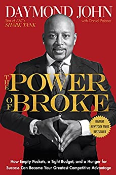 The Power of Broke: How Empty Pockets, a Tight Budget, and a Hunger for Success Can Become Your Greatest Competitive Advantage by [John, Daymond, Paisner, Daniel]