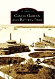 Castle Garden And Battery Park, NY (Images of America) offers
