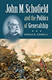 img - for John M. Schofield and the Politics of Generalship (Civil War America) First edition by Connelly, Donald B. (2006) Hardcover book / textbook / text book