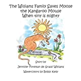 The Williams Family Saves Moose  the Kangaroo Mouse: When tiny is mighty (The Williams Family Animal Tale of Tails)
