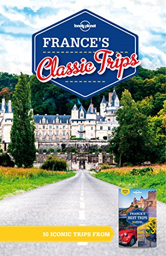 Lonely Planet France's Classic Trips (Travel Guide)