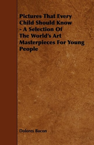 Pictures That Every Child Should Know - A Selection of the World's Art Masterpieces for Young People pdf epub