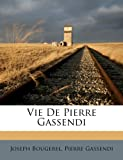 Vie de Pierre Gassendi, Joseph Bougerel and Pierre Gassendi, 1286436524