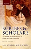Scribes and Scholars : A Guide to the Transmission of Greek and Latin Literature, Reynolds, L. D. and Wilson, N. G., 0199686327