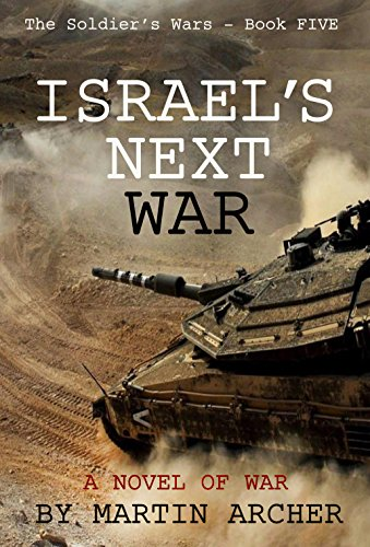 Israel's Next War: An Exciting Epic Novel about the coming war between Israel and the countries and militias of Iran, Iraq, and Syria. by [Archer, Martin]