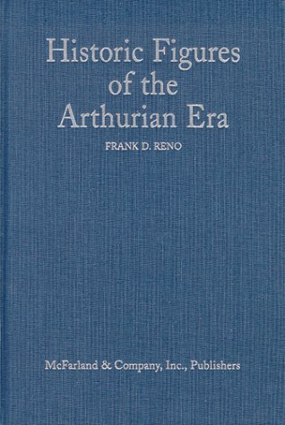 Historic Figures of the Arthurian Era: Authenticating the Enemies and Allies of Britain's Post-Roman King by Frank D. Reno - Reno Shopping Mall