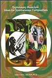 Exploratory Musicism : Ideas for Spontaneous Composition, Hester, Karlton E., 1586842773