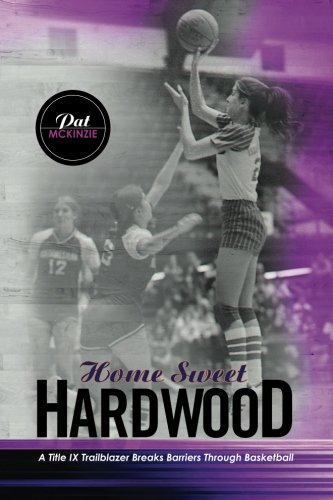 Home Sweet Hardwood: A Title IX Trailblazer Breaks Barriers Through Basketball