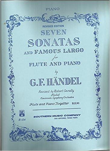 Seven Sonatas And Famous Largo For Flute And Piano G F Handel Robert Cavally Amazon Com Books