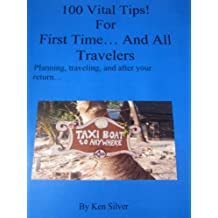 100 Vital Tips For First Time and All Travelers!