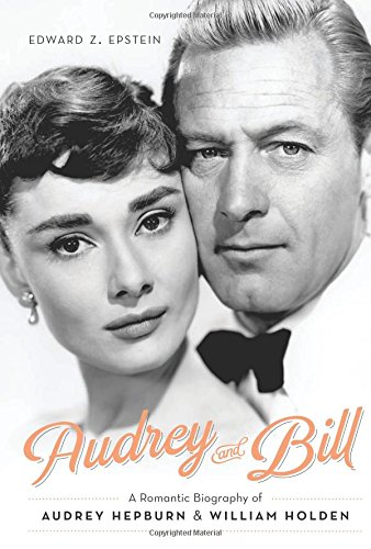 Image of Audrey and Bill: A Romantic Biography of Audrey Hepburn and William Holden