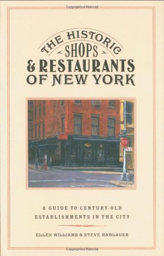 The Historic Shops and Restaurants of New York: A Guide to Century-Old Establishments in the City (Historic Shops & Restaurants Series)