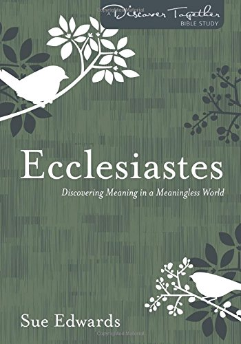 Ecclesiastes: Discovering Meaning in a Meaningless World (Discover