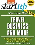 Start Your Own Travel Business: Cruises, Adventure Travel, Tours, Senior Travel (StartUp Series)
