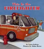 This Is the Firefighter, Laura Godwin, 1423108000