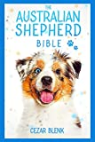 The Australian Shepherd Bible: A Complete Guide to