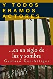 img - for Y TODOS ERAMOS ACTORES, un siglo de luz y sombra (Spanish Edition) book / textbook / text book