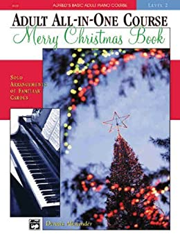Alfred's Basic Adult All-in-One Course: Christmas Piano Book (Alfred's Basic Adult Piano Course) by [Alexander, Dennis]