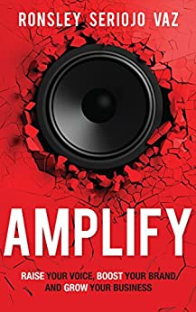 Amplify: Raise Your Voice, Boost Your Brand and Grow Your Business by [Vaz, Ronsley Seriojo]